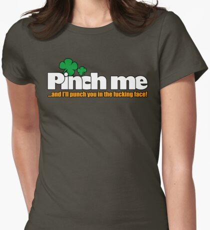 Pinch me...and I'll punch you in the fucking face!! Womens Fitted T-Shirt