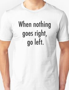 When nothing goes right, go left Unisex T-Shirt