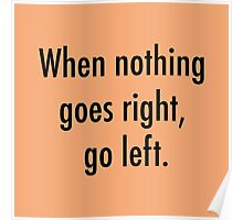 When nothing goes right, go left Poster