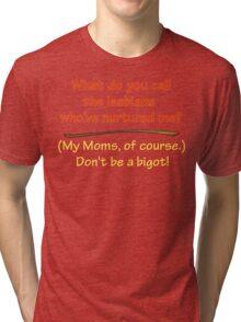 BIGOT:  LESBIAN MOMS Tri-blend T-Shirt