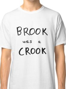 Brook Was A Crook Classic T-Shirt