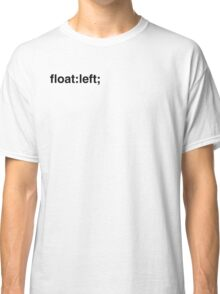 float:left; Classic T-Shirt