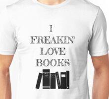 I Freakin' Love Books Unisex T-Shirt