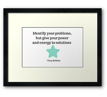 Identify your problems, but give your power and energy to solutions -  Tony Robbins Framed Print