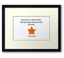 New Year = A New Life! Decide today who you will become, what you will give how you will live -  Tony Robbins Framed Print
