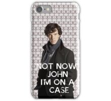 Not now John iPhone Case/Skin