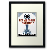 Let Me Do The Talking! Serve In Silence - WWII Framed Print