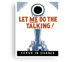 Let Me Do The Talking! Serve In Silence - WWII Canvas Print