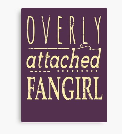 overly attached fangirl Canvas Print