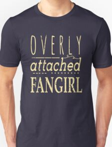 overly attached fangirl Unisex T-Shirt