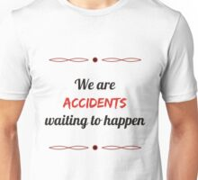 We are accidents waiting to happen Unisex T-Shirt