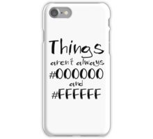 things aren't always black and white iPhone Case/Skin