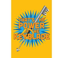 That's the power of the KEYBLADE! Photographic Print