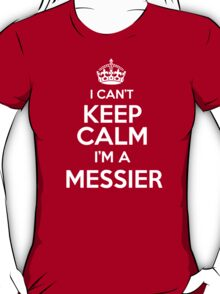 Surname or last name Messier? I can't keep calm, I'm a Messier! T-Shirt
