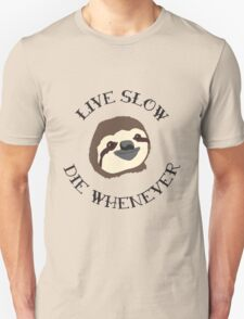The ORIGINAL Live Slow Die Whenever Sloth Illustration - Life Motto for the Lazy and Loveable Sloths T-Shirt