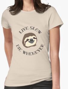 The ORIGINAL Live Slow Die Whenever Sloth Illustration - Life Motto for the Lazy and Loveable Sloths Womens Fitted T-Shirt