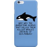 Who was the marketing genius that called them killer whales instead of sea pandas? iPhone Case/Skin