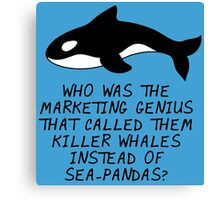 Who was the marketing genius that called them killer whales instead of sea pandas? Canvas Print
