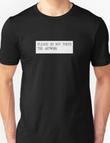 PLEASE DO NOT TOUCH THE ARTWORK T-Shirt