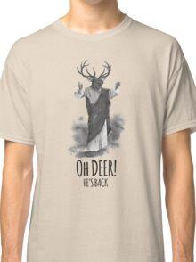 Oh deer! He's back Classic T-Shirt