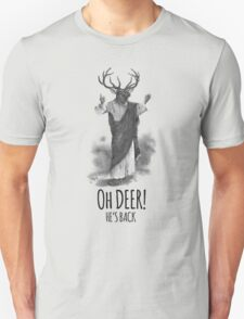 Oh deer! He's back T-Shirt
