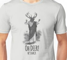 Oh deer! He's back Unisex T-Shirt
