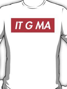 It G Ma T-Shirt