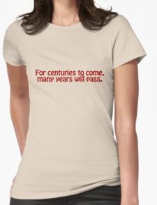 For centuries to come, many years will pass. Womens Fitted T-Shirt