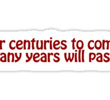 For centuries to come, many years will pass. Sticker