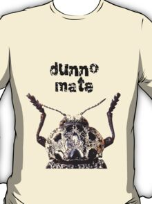 Dunno Mate T-Shirt