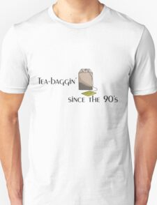 Tea-baggin' since the 90's T-Shirt
