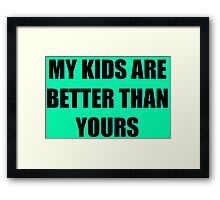 My kids are better than yours Framed Print