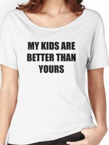 My kids are better than yours Women's Relaxed Fit T-Shirt