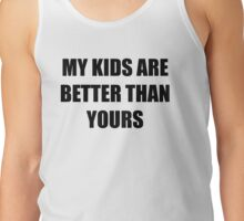 My kids are better than yours Tank Top