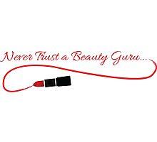 Never Trust a Beauty Guru Photographic Print