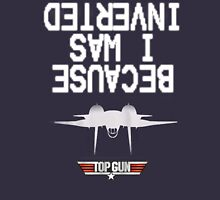 Top Gun : Because I was Inverted T-Shirt