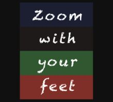 zoom with your feet by Tony Peri