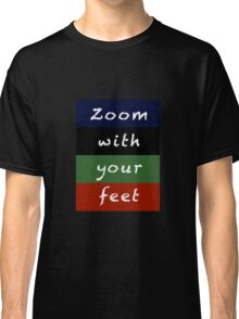 zoom with your feet Classic T-Shirt