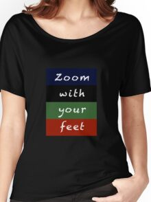 zoom with your feet Women's Relaxed Fit T-Shirt