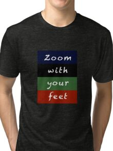 zoom with your feet Tri-blend T-Shirt