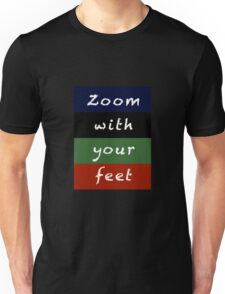 zoom with your feet Unisex T-Shirt