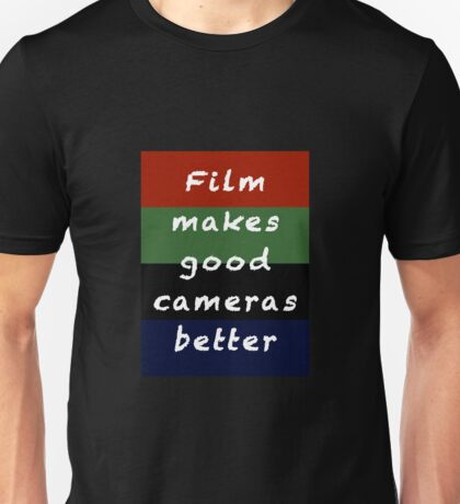 Film Makes Good Cameras Better Unisex T-Shirt