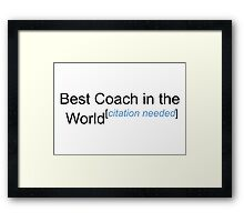 Best Coach in the World - Citation Needed! Framed Print