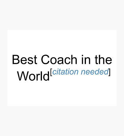 Best Coach in the World - Citation Needed! Photographic Print