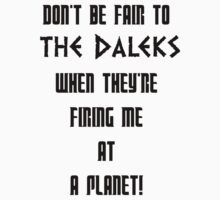 Don't Be Fair To The Daleks! by WhovianMich