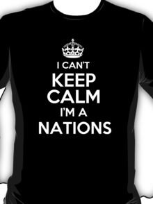 Surname or last name Nations? I can't keep calm, I'm a Nations! T-Shirt