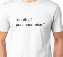 death of postmodernism Unisex T-Shirt