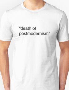 death of postmodernism T-Shirt