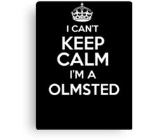 Surname or last name Olmsted? I can't keep calm, I'm a Olmsted! Canvas Print