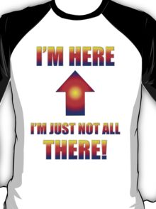 not all there t T-Shirt